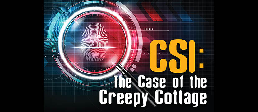 CSI: The Case of the Creep Cottage